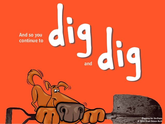 dig digAnd so you continue to and Digging for the Bone © 2014 Mark Simon Burk