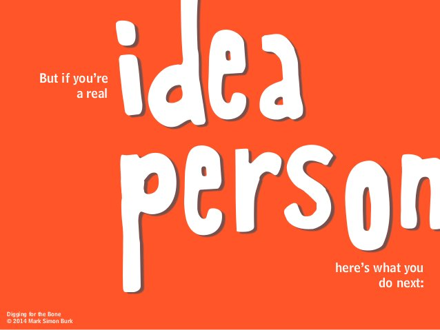 idea person But if you're a real here's what you do next: Digging for the Bone © 2014 Mark Simon Burk