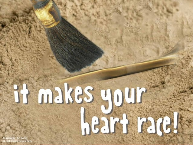 it makes your heart race!Digging for the Bone © 2014 Mark Simon Burk