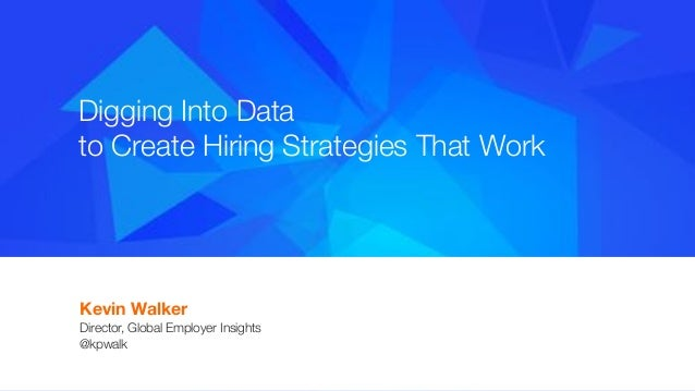 #indeedinteractive Digging Into Data  to Create Hiring Strategies That Work Kevin Walker