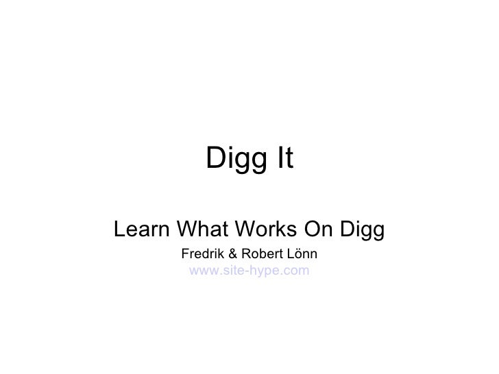 Digg It Learn What Works On Digg Fredrik & Robert Lönn www.site-hype.com