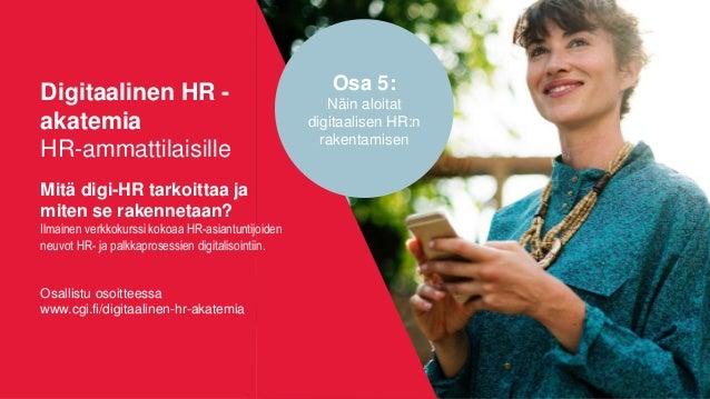 Digitaalinen HR - akatemia HR-ammattilaisille Mitä digi-HR tarkoittaa ja miten se rakennetaan? Ilmainen verkkokurssi kokoa...