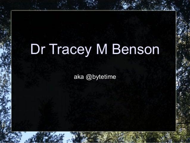 Dr Tracey M Benson  aka @bytetime