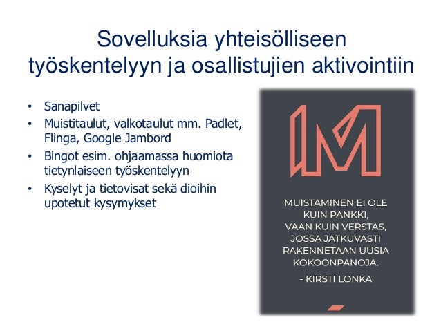 Sovelluksia yhteisölliseen työskentelyyn ja osallistujien aktivointiin • Sanapilvet • Muistitaulut, valkotaulut mm. Padlet...