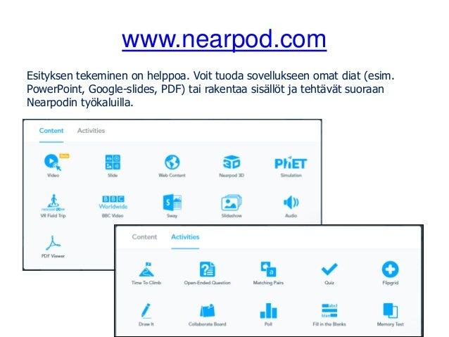 www.nearpod.com Esityksen tekeminen on helppoa. Voit tuoda sovellukseen omat diat (esim. PowerPoint, Google-slides, PDF) t...