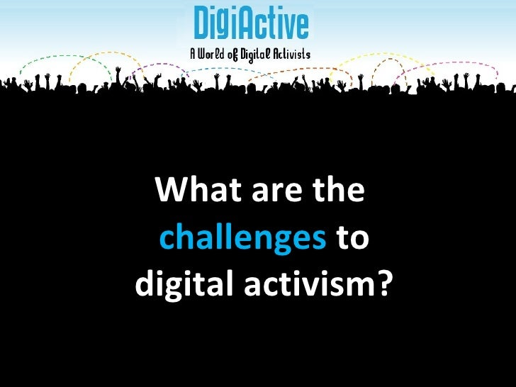 What are the  challenges  to digital activism?