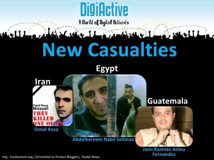 New Casualties Img : freekareem.org, Committee to Protect Bloggers,  Nudjit News  Iran Egypt Guatemala Omid Reza Jean Rams...