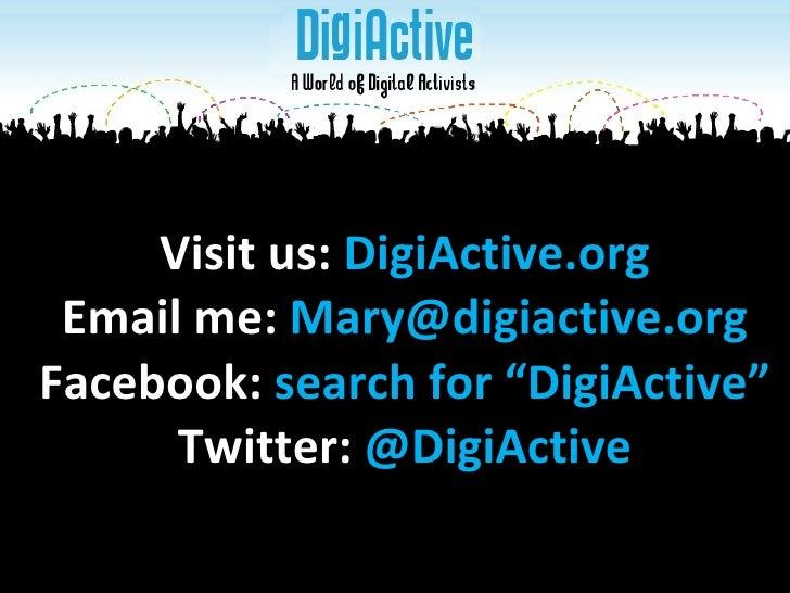 """Visit us:  DigiActive.org Email me:  [email_address] Facebook:  search for """"DigiActive"""" Twitter:  @DigiActive"""