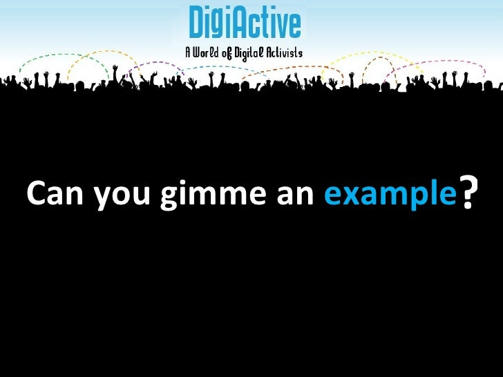 Can you gimme an  example   ?