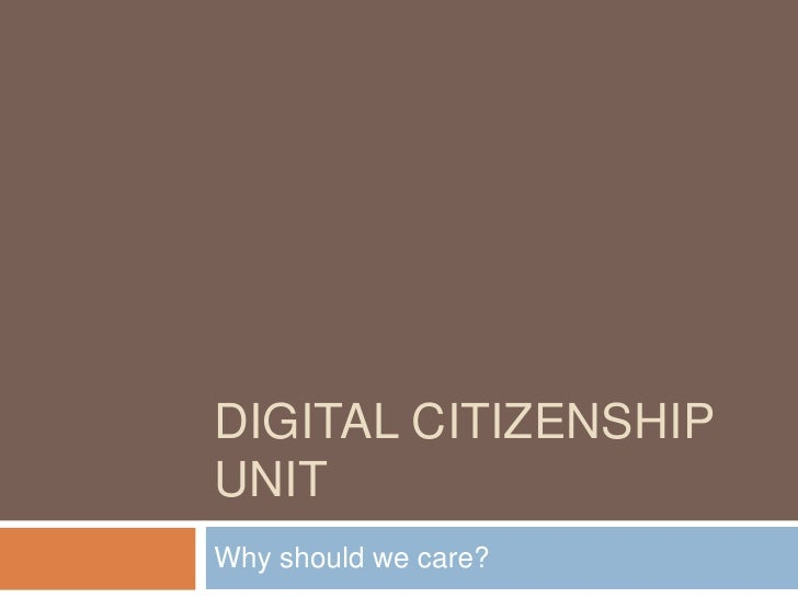 Digital Citizenship Unit<br />Why should we care?<br />