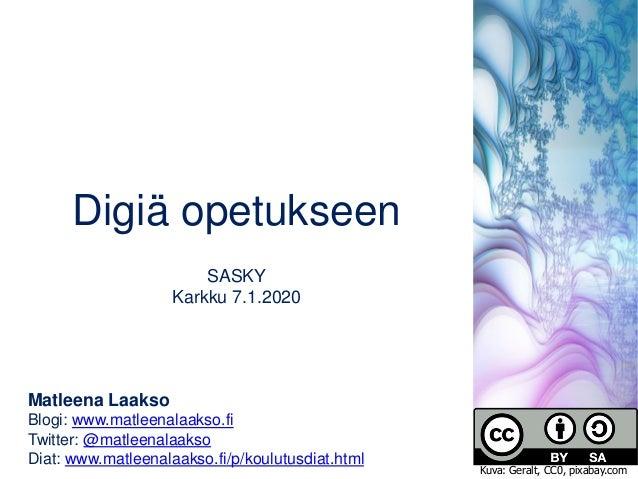 Matleena Laakso Blogi: www.matleenalaakso.fi Twitter: @matleenalaakso Diat: www.matleenalaakso.fi/p/koulutusdiat.html Digi...