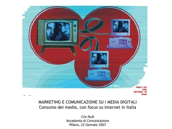 MARKETING E COMUNICAZIONE SU I MEDIA DIGITALI Consumo dei media, con focus su Internet in Italia Cris Nulli Accademia di C...
