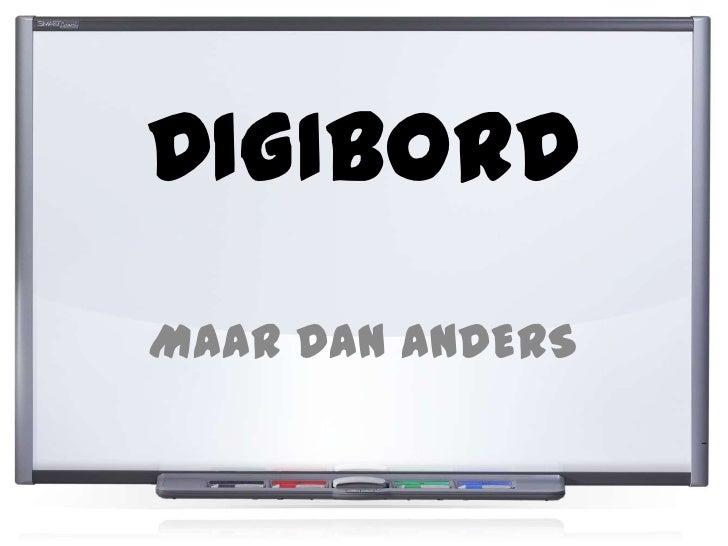DIGIBORD<br />MAAR DAN ANDERS<br />