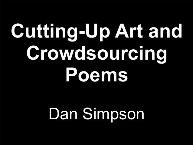 Cutting-Up Art and Crowdsourcing Poems Dan Simpson