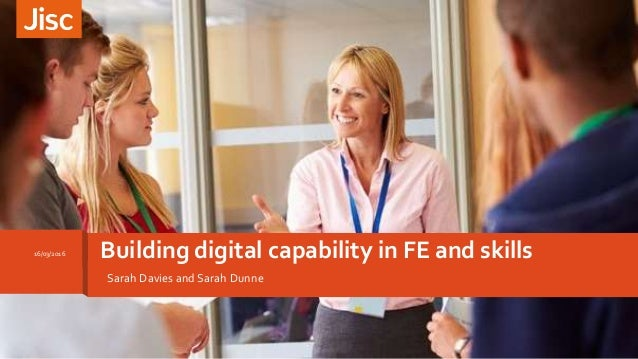 Building digital capability in FE and skills16/03/2016 Sarah Davies and Sarah Dunne