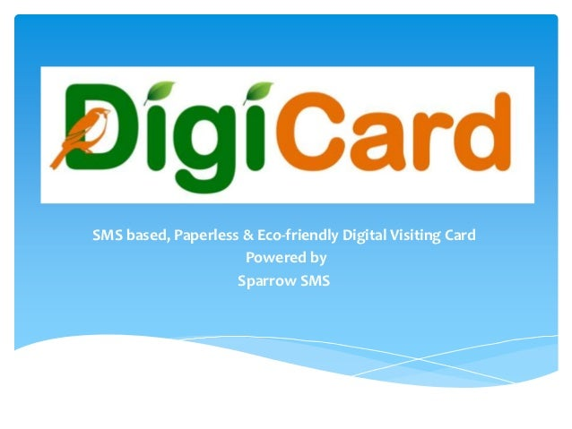 SMS based, Paperless & Eco-friendly Digital Visiting Card                     Powered by                    Sparrow SMS