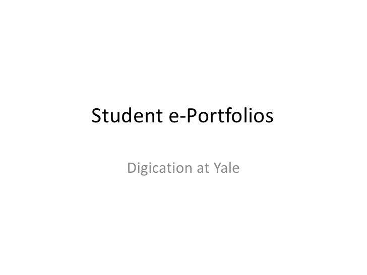 Student e-Portfolios<br />Digicationat Yale<br />