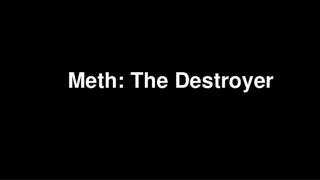 Meth: The Destroyer