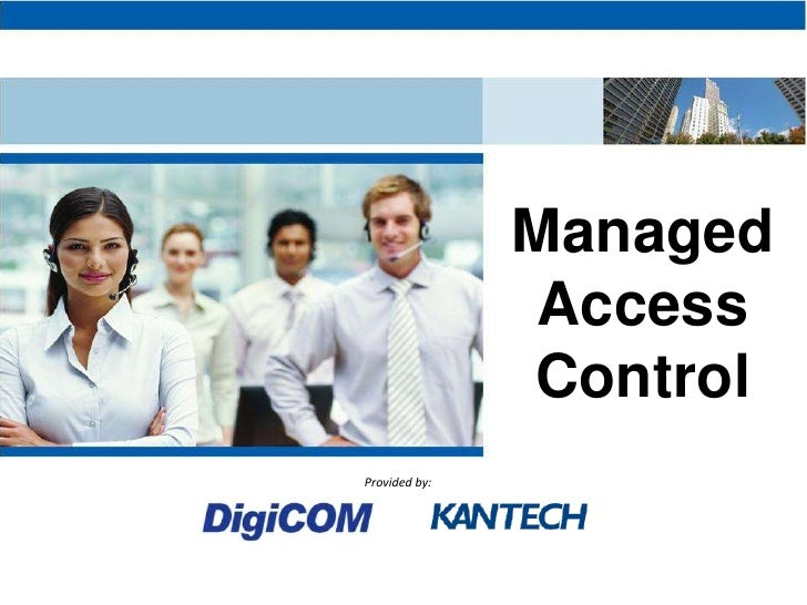 Managed                Access                Control Provided by: