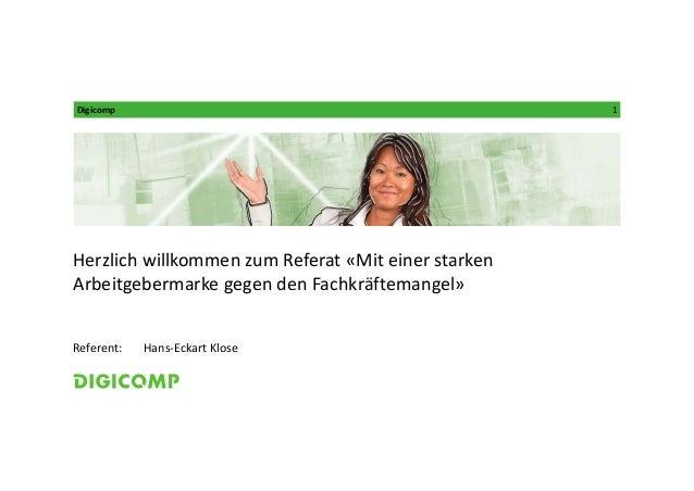 Digicomp 1 Referent: HerzlichwillkommenzumReferat«Miteinerstarken ArbeitgebermarkegegendenFachkräftemangel» Hans...