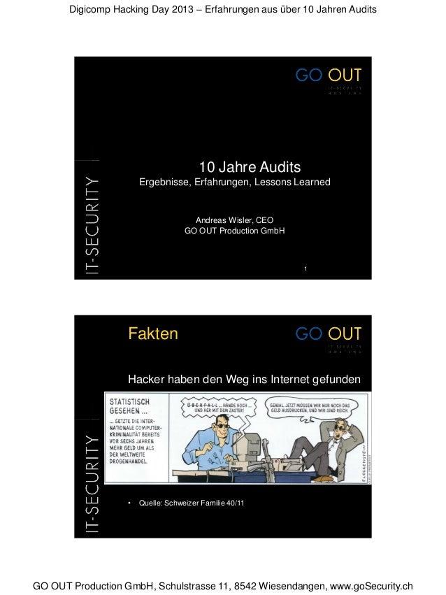 Digicomp Hacking Day 2013 – Erfahrungen aus über 10 Jahren AuditsGO OUT Production GmbH, Schulstrasse 11, 8542 Wiesendange...