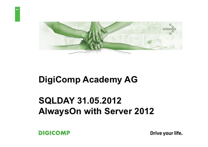 1    DigiComp Academy AG    SQLDAY 31.05.2012    AlwaysOn with Server 2012