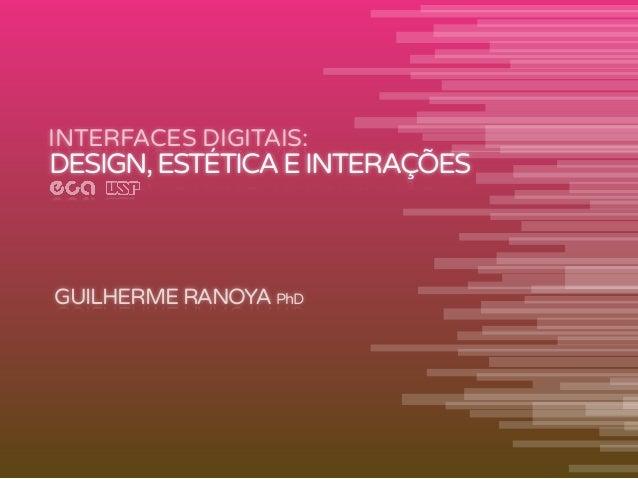 INTERFACES DIGITAIS: GUILHERMERANOYA PhD DESIGN,ESTÉTICAEINTERAÇÕES
