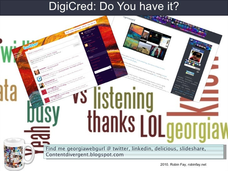 DigiCred: Do You have it? 2010. Robin Fay, robinfay.net Find me georgiawebgurl @ twitter, linkedin, delicious, slideshare,...