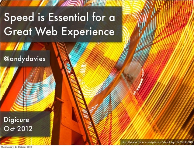 Speed is Essential for a  Great Web Experience  @andydavies  Digicure  Oct 2012                             http://www.flic...