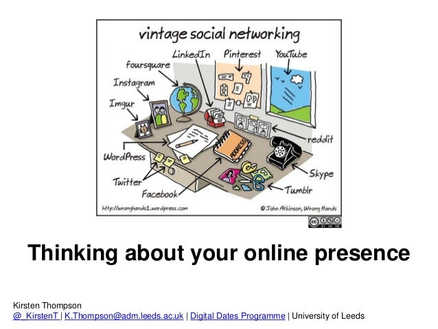 Thinking about your online presence Kirsten Thompson @_KirstenT | K.Thompson@adm.leeds.ac.uk | Digital Dates Programme | U...