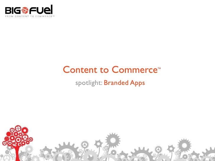 Content to Commerce         TM       spotlight: Branded Apps