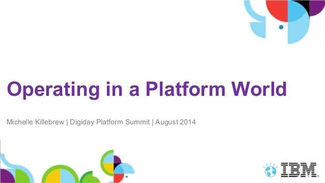 Operating in a Platform World Michelle Killebrew | Digiday Platform Summit | August 2014