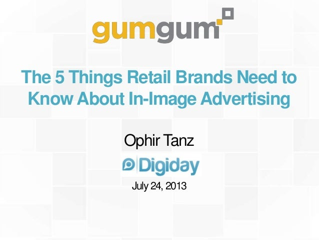 The 5 Things Retail Brands Need to Know About In-Image Advertising Ophir Tanz July 24, 2013