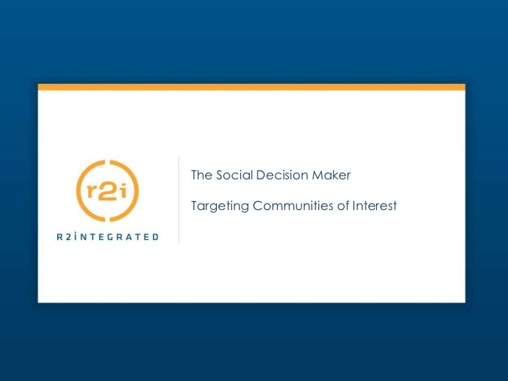 The Social Decision Maker<br />Targeting Communities of Interest<br />