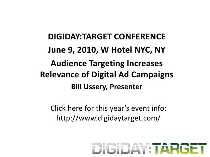 DIGIDAY:TARGET CONFERENCE<br />June 9, 2010, W Hotel NYC, NY<br />Audience Targeting Increases Relevance of Digital Ad Cam...