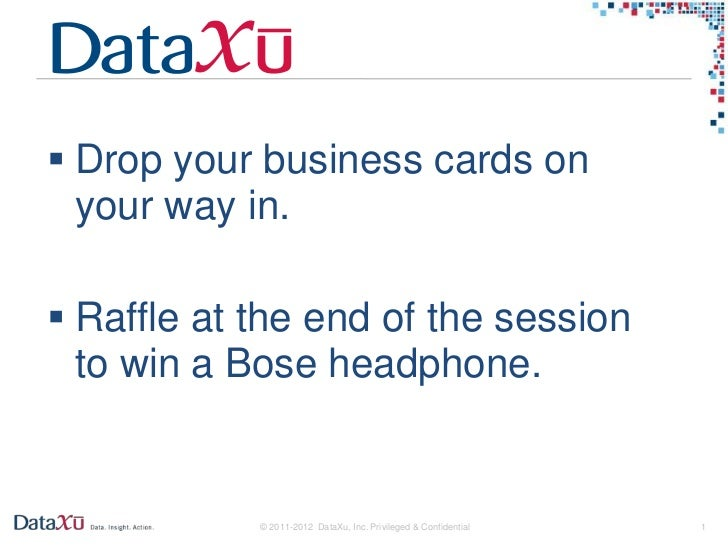  Drop your business cards on  your way in. Raffle at the end of the session  to win a Bose headphone.            © 2011-...