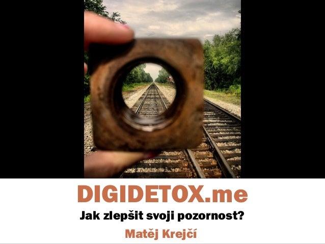 DIGIDETOX.me Jak zlepšit svoji pozornost? Matěj Krejčí
