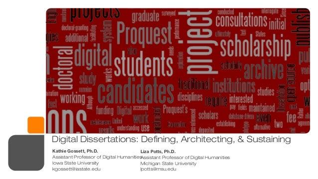Digital Dissertations: Defining, Architecting, & Sustaining Kathie Gossett, Ph.D. Assistant Professor of Digital Humanitie...