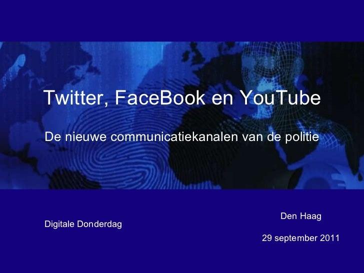 Den Haag 29 september 2011 Digitale Donderdag Twitter, FaceBook en YouTube De nieuwe communicatiekanalen van de politie
