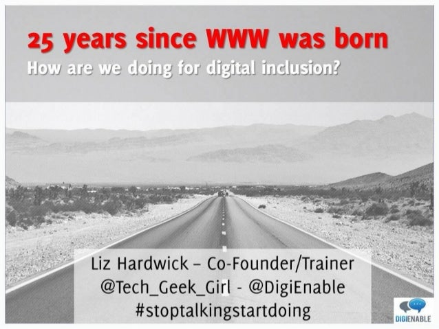 25 years since mm was born  How are we gluing for zligiizll iiiclusiuii?               Liz Hardwic   @Tech_Geek_Gir|  - @D...