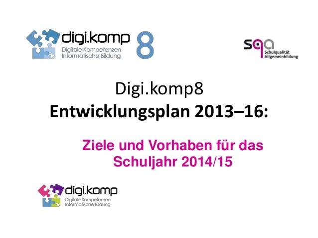 Digi.komp8 Entwicklungsplan 2013–16: Ziele und Vorhaben für das Schuljahr 2014/15