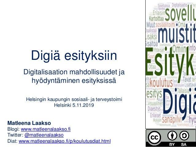 Digiä esityksiin Digitalisaation mahdollisuudet ja hyödyntäminen esityksissä Helsingin kaupungin sosiaali- ja terveystoimi...