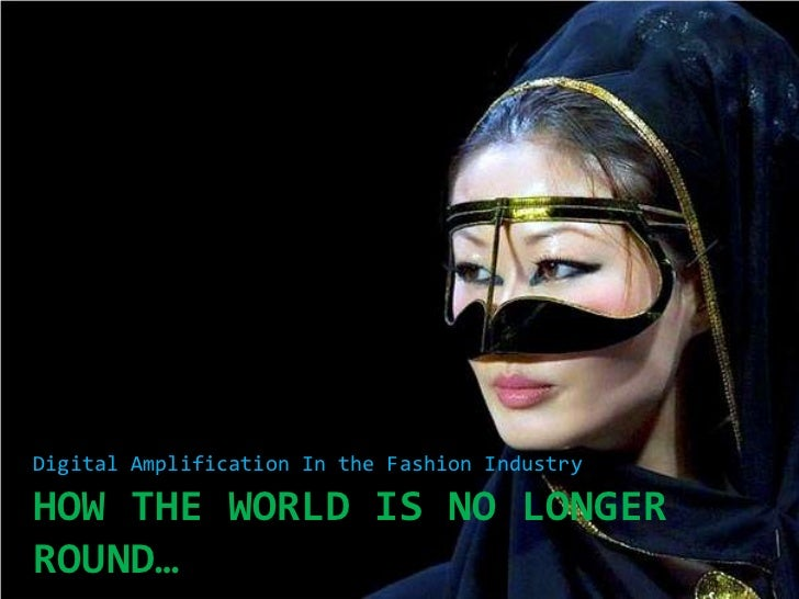 Digital Amplification In the Fashion Industry<br />How the World is no longer round…<br />