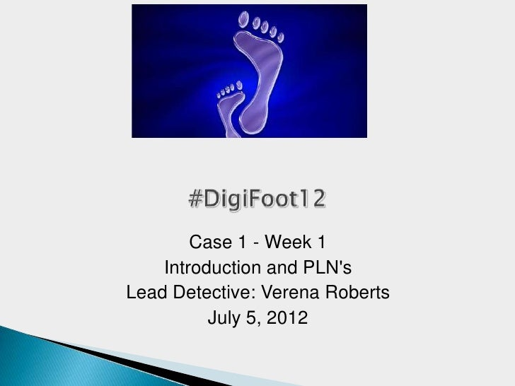 Case 1 - Week 1    Introduction and PLNsLead Detective: Verena Roberts          July 5, 2012
