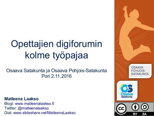 Matleena Laakso Blogi: www.matleenalaakso.fi Twitter: @matleenalaakso Diat: www.slideshare.net/MatleenaLaakso Opettajien d...
