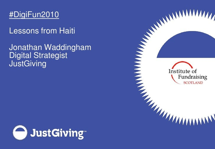 #DigiFun2010<br />Lessons from Haiti<br />Jonathan Waddingham<br />Digital Strategist<br />JustGiving<br />