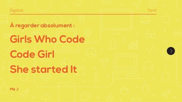 À regarder absolument : Girls Who Code Code Girl She started It DigiGirlz Tiznit Me ;)