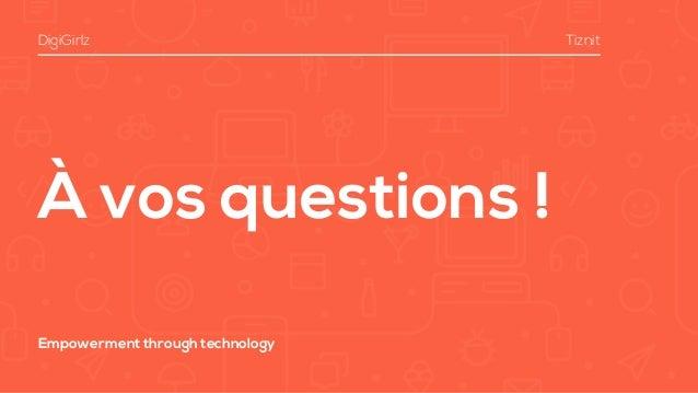 À vos questions ! DigiGirlz Tiznit Empowerment through technology
