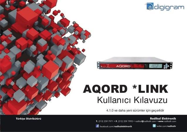 Kullanıcı Kılavuzu 4.1.0 ve daha yeni sürümler için geçerlidir AQORD *LINK