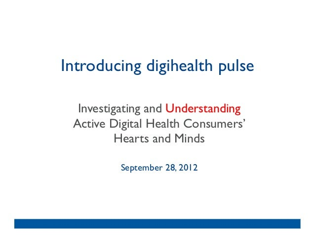 Introducing digihealth pulse  Investigating and Understanding  Active Digital Health Consumers'           Hearts and Mind...